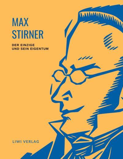 Max Stirner: Der Einzige und sein Eigentum. Vollständige Neuausgabe.