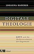 Digitale Theologie; Gott und die Medienrevolu ...