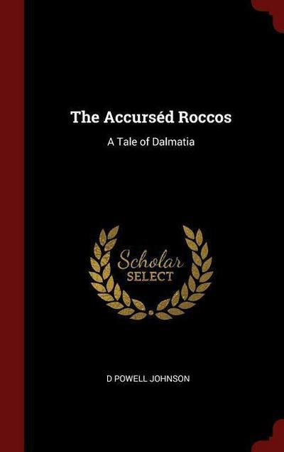 The Accurséd Roccos: A Tale of Dalmatia