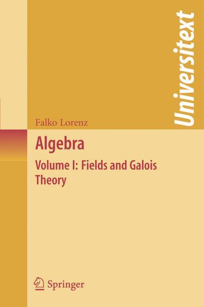 Algebra: Volume I: Fields and Galois Theory
