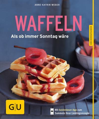 Waffeln; Als ob immer Sonntag wäre   ; GU Küchenratgeber Relaunch ab 2013 ; Deutsch; ca. 64 S., 45 Fotos -