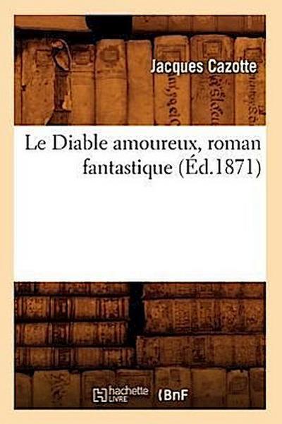 Le Diable Amoureux, Roman Fantastique (Éd.1871)