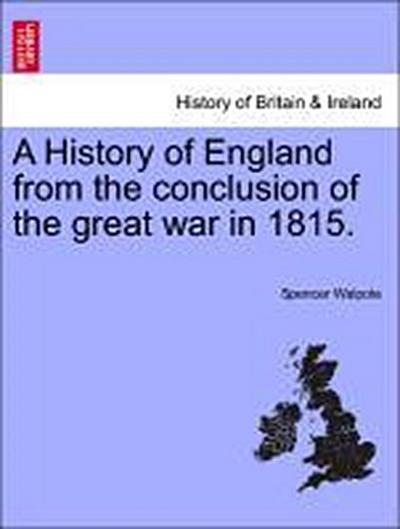 A History of England from the conclusion of the great war in 1815. Vol. II