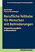 Berufliche Teilhabe für Menschen mit Behinderungen: Integrationsprojekte in Deutschland (Praxis Heilpädagogik - Handlungsfelder)