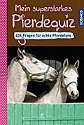 Mein superstarkes Pferdequiz; 634 Fragen für echte Pferdefans; Deutsch; 33 Illustr.