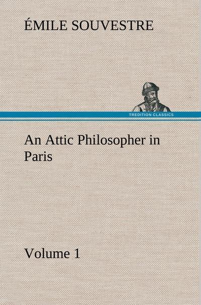 An Attic Philosopher in Paris - Volume 1