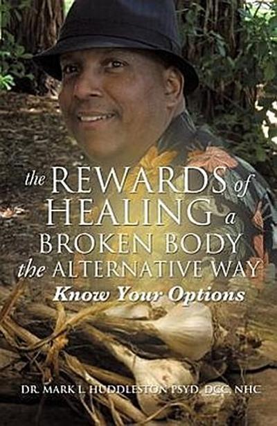 The Rewards of Healing a Broken Body the Alternative Way