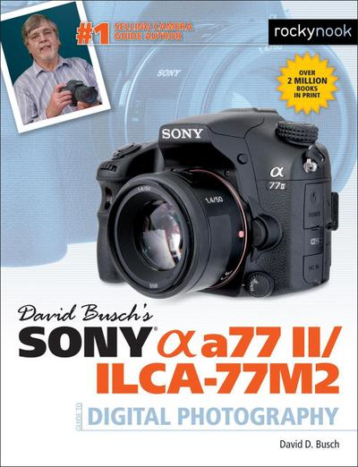 David Busch's Sony Alpha a77 II/ILCA-77M2 Guide to Digital Photography