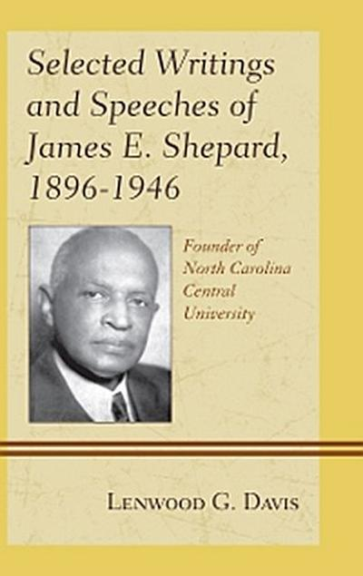 Selected Writings and Speeches of James E. Shepard, 1896–1946