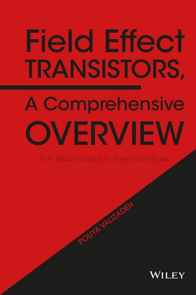 Field Effect Transistors, A Comprehensive Overview