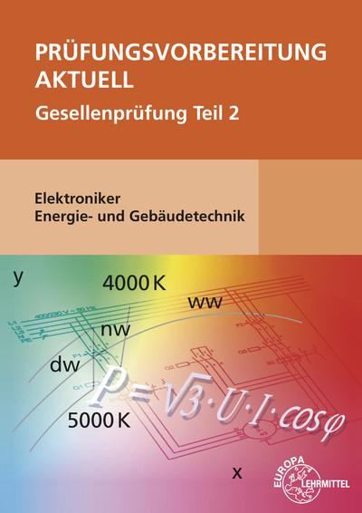 Prüfungsvorbereitung aktuell - Elektroniker Energie- und Gebäudetechnik: Gesellenprüfung Teil 2