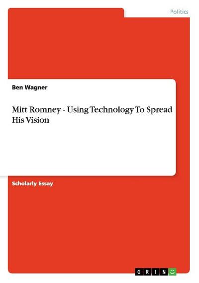 Mitt Romney - Using Technology To Spread His Vision