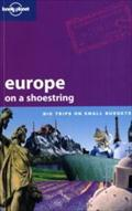 Europe on a Shoestring: Big Trips on small budgets (Lonely Planet Europe on a Shoestring)