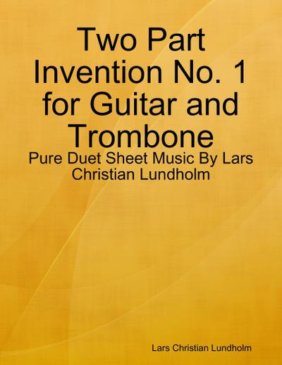 Two Part Invention No. 1 for Guitar and Trombone - Pure Duet Sheet Music By Lars Christian Lundholm
