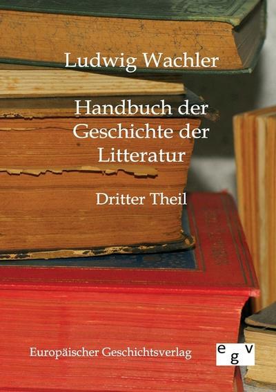 Handbuch der Geschichte der Litteratur: Dritter Theil
