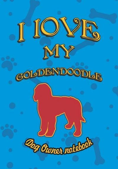 I Love My Goldendoodle - Dog Owner Notebook: Doggy Style Designed Pages for Dog Owner to Note Training Log and Daily Adventures.