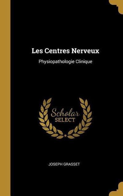 Les Centres Nerveux: Physiopathologie Clinique