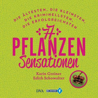 77 Pflanzen-Sensationen; Die ältesten, die kleinsten, die kriminellsten, die erfolgreichsten …; Deutsch; Mit ca. 100 Farbfotos, 155 Illustr.