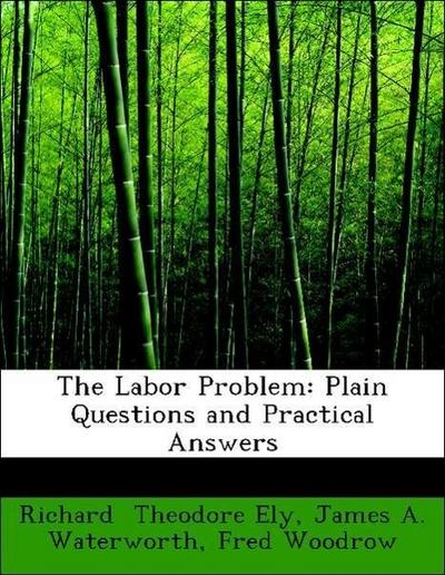 The Labor Problem: Plain Questions and Practical Answers