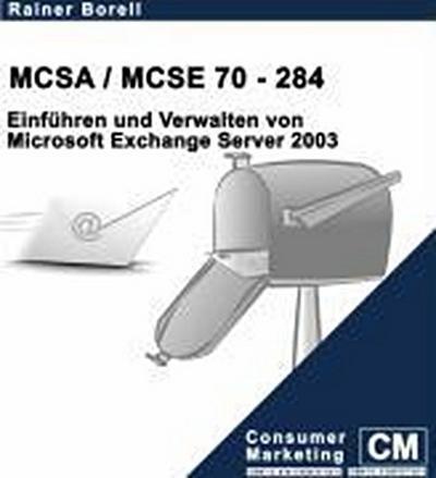 MCSA /MCSE 70-284. Einführen und Verwalten von Microsoft Exchange Server 2003