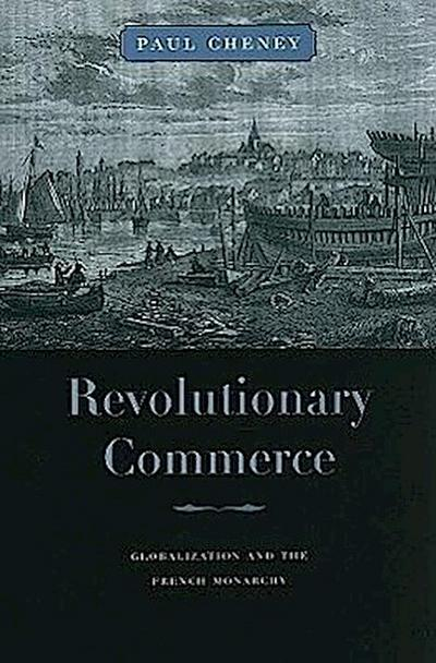Revolutionary Commerce: Globalization and the French Monarchy