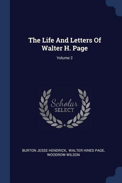 The Life and Letters of Walter H. Page; Volume 2