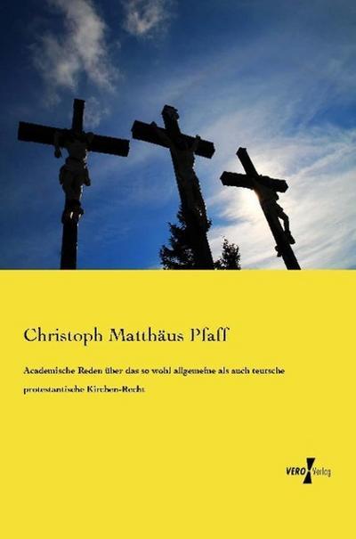 Academische Reden über das so wohl allgemeine als auch teutsche protestantische Kirchen-Recht