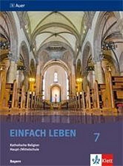 Einfach Leben. Katholische Religion für Hauptschulen in Bayern / Schülerbuch 7. Jahrgangsstufe
