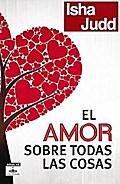 El Amor Sobre Todas las Cosas: Un Viaje Hacia la Iluminacion = Love Above All Things (Aguilar Fontanar)