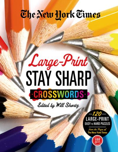 The New York Times Large-Print Stay Sharp Crosswords: 120 Large-Print Easy to Hard Puzzles from the Pages of the New York Times