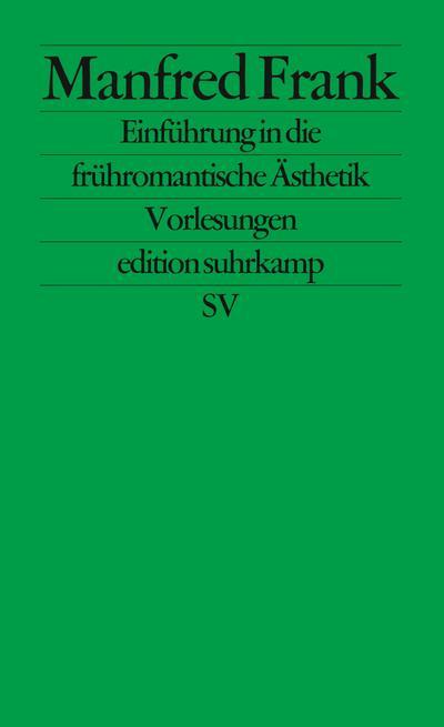 Edition Suhrkamp, Nr. 1563: Einführung in die frühromantische Ästhetik.  Vorlesungen
