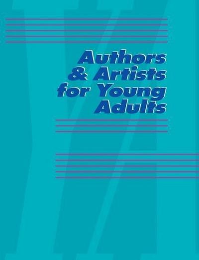 Authors and Artists for Young Adults: A Biographical Guide to Novelists, Poets, Playwrights Screenwriters, Lyricists, Illustrators, Cartoonists, Anima