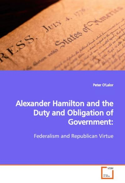 Alexander Hamilton and the Duty and Obligation ofGovernment: