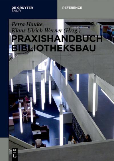 Praxishandbuch Bibliotheksbau: Planung – Gestaltung – Betrieb (De Gruyter Reference)