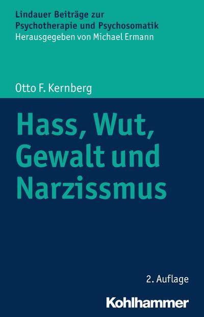 Hass, Wut, Gewalt und Narzissmus (Lindauer Beiträge zur Psychotherapie und Psychosomatik)