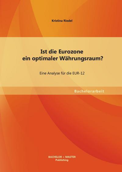 Ist die Eurozone ein optimaler Währungsraum? Eine Analyse für die Eur-12