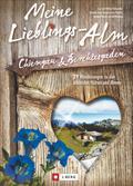 Meine Lieblings-Alm Chiemgau & Berchtesgaden; ...