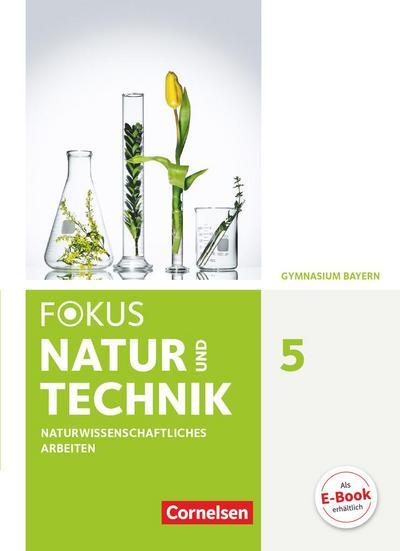Fokus Biologie - Neubearbeitung - Gymnasium Bayern / 5. Jahrgangsstufe: Natur und Technik - Naturwiss. Arbeiten - Schülerbuch