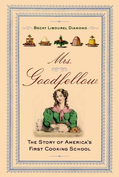 Mrs. Goodfellow: The Story of America's First Cooking School