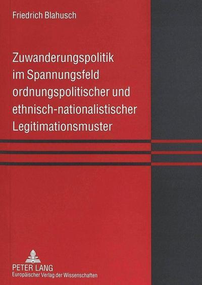 Zuwanderungspolitik im Spannungsfeld ordnungspolitischer und ethnisch-nationalistischer Legitimationsmuster