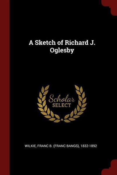 A Sketch of Richard J. Oglesby