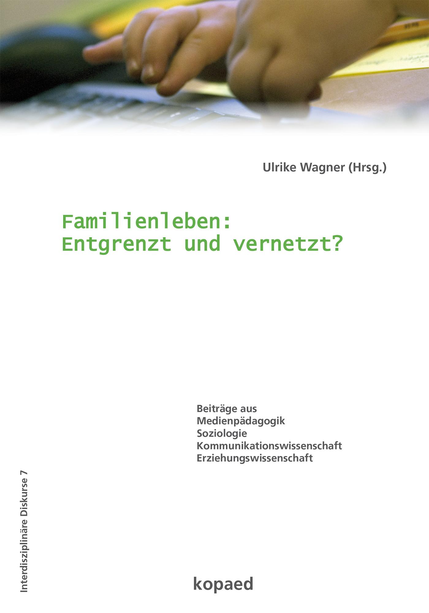 Familienleben: Entgrenzt und vernetzt? (Interdisziplinäre Dikurse) Ulrike W ...