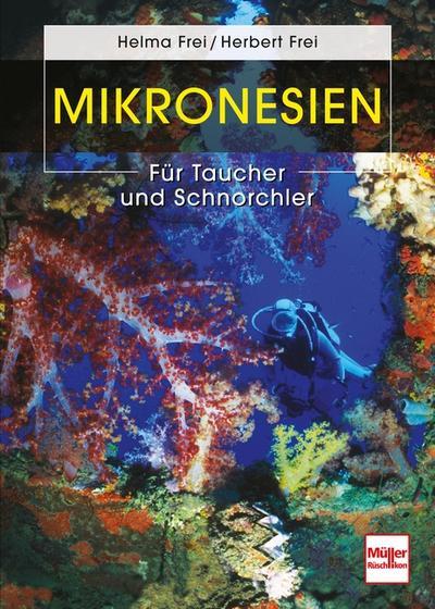 Mikronesien; Für Taucher und Schnorchler; Deutsch; 188 farb. Fotos, 19 schw.-w. Fotos