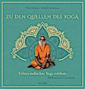 Zu den Quellen des Yoga: Echtes indisches Yog ...