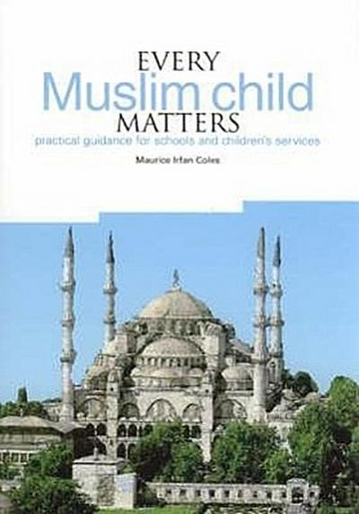 Every Muslim Child Matters: Practical Guidance for Schools and Children S Services