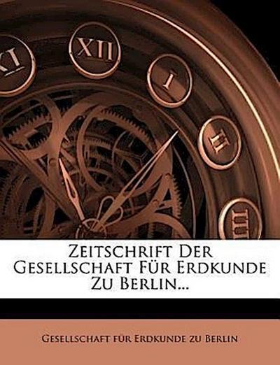 Zeitschrift der Gesellschaft für Erdkunde zu Berlin.