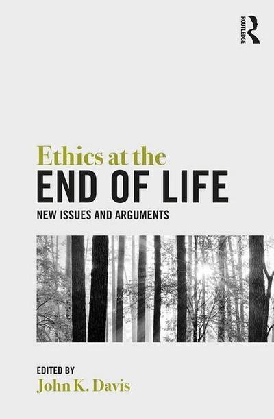 Ethics at the End of Life: New Issues and Arguments
