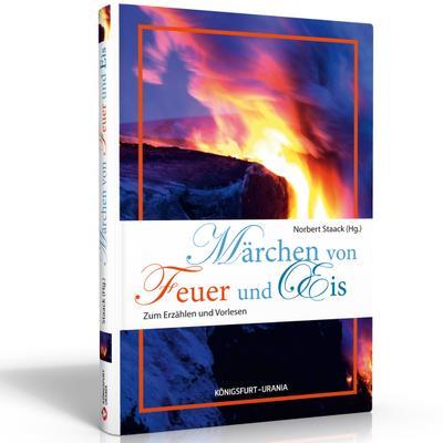 Märchen von Feuer und Eis; Zum Erzählen und Vorlesen; Hrsg. v. Staack, Norbert; Deutsch