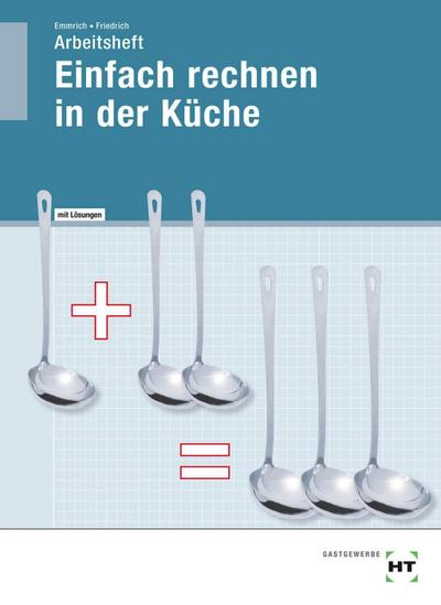 Einfach rechnen in der Küche: Arbeitsheft mit eingetragenen Lösungen