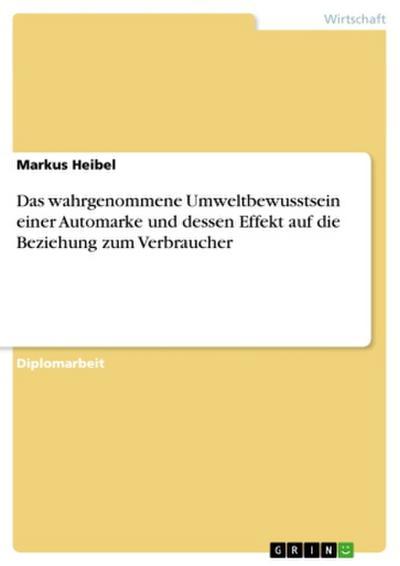 Das wahrgenommene Umweltbewusstsein einer Automarke und dessen Effekt auf die Beziehung zum Verbraucher